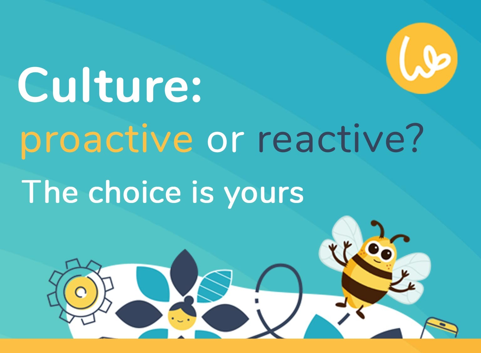 Culture: proactive or reactive? The choice is yours